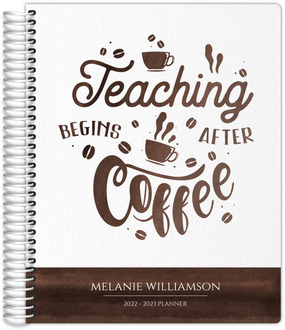 Teaching Begins After Coffee Teacher Planner