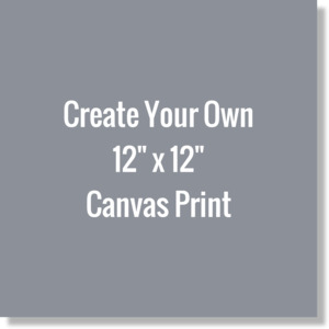 Create Your Own 12 X 12 Canvas Print