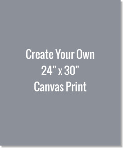 Create Your Own 24x30 Canvas Print