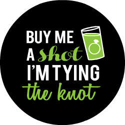 Tying The Knot Green Shot Glass Button