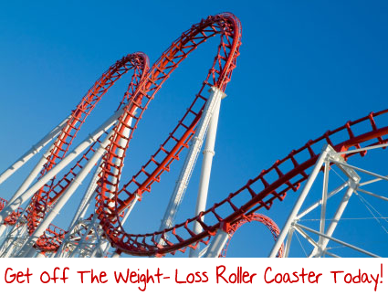 Get Off The Weight Loss Roller Coaster