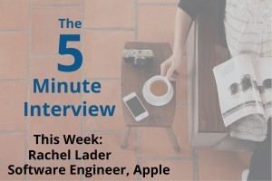 Catch This Week's 5-Minute Interview with Rachel Lader, Software Engineer at Apple