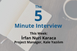 Catch this week's 5-Minute Interview with İrfan Nuri Karaca, Project Manager at Kale Yazılım