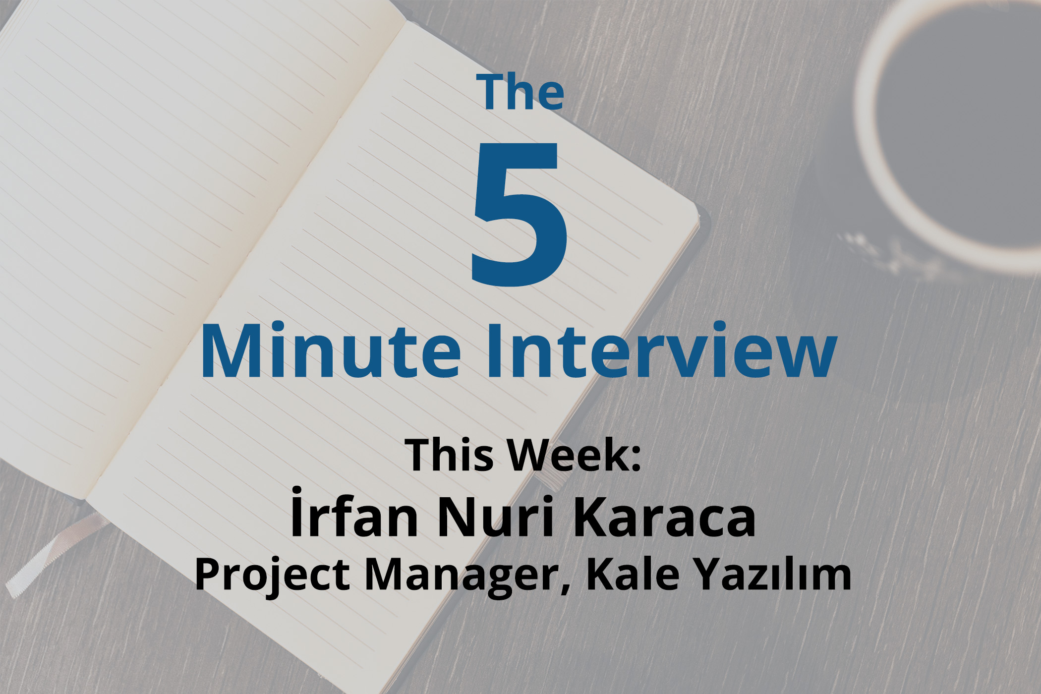 the 5 minute interview İrfan nuri karaca project manager at kale catch this week s 5 minute interview İrfan nuri karaca project manager at kale