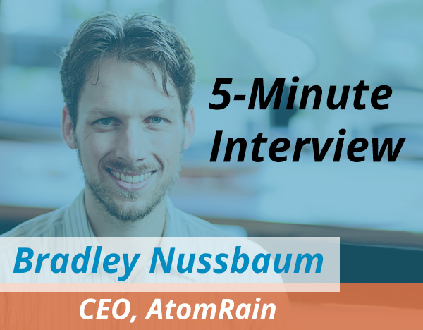 Catch this week's 5-Minute Interview with Bradley Nussbaum, CEO of AtomRain
