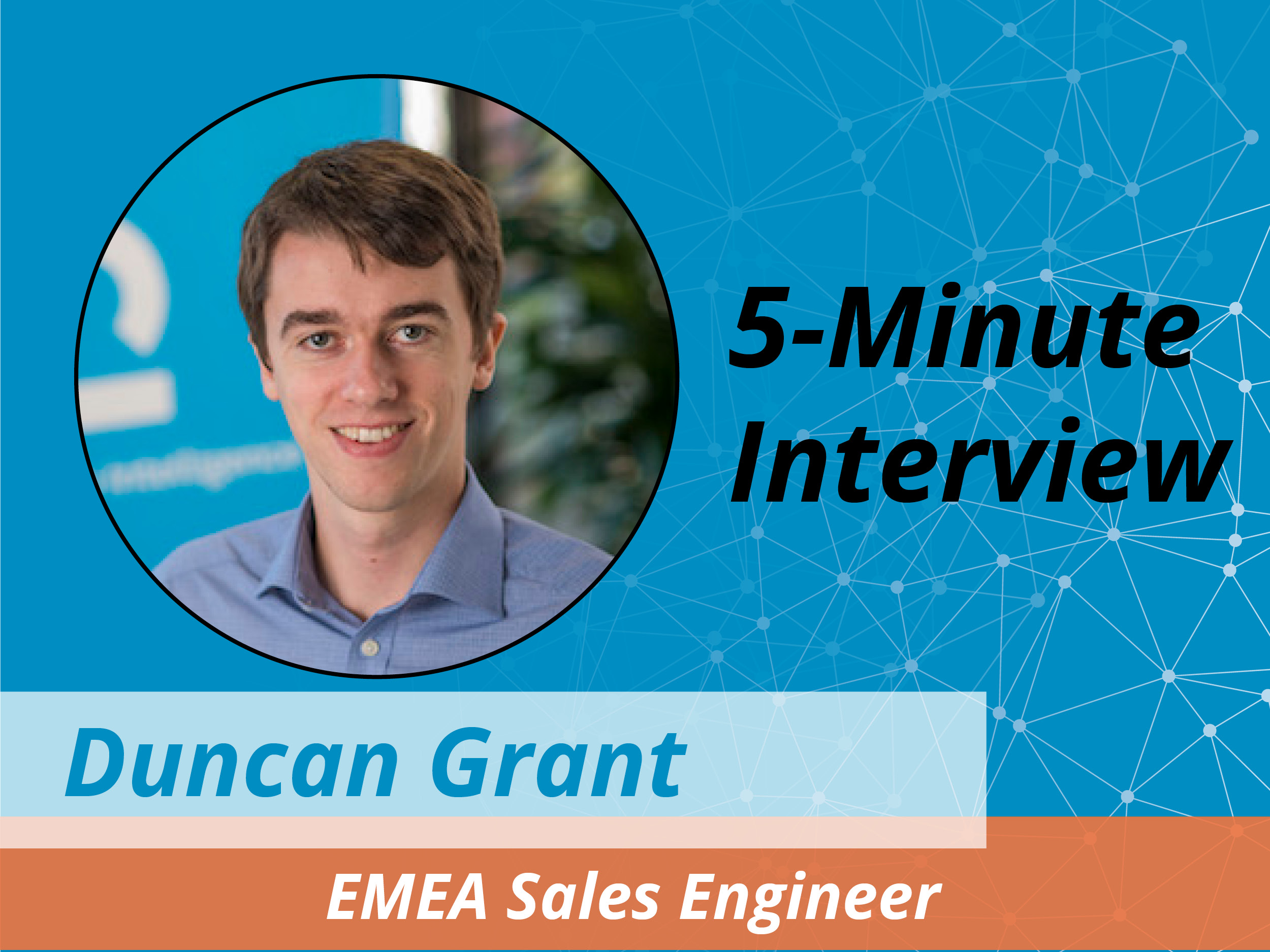 Catch this week's 5-Minute Interview with Duncan Grant, EMEA Sales Engineer, Cambridge Intelligence