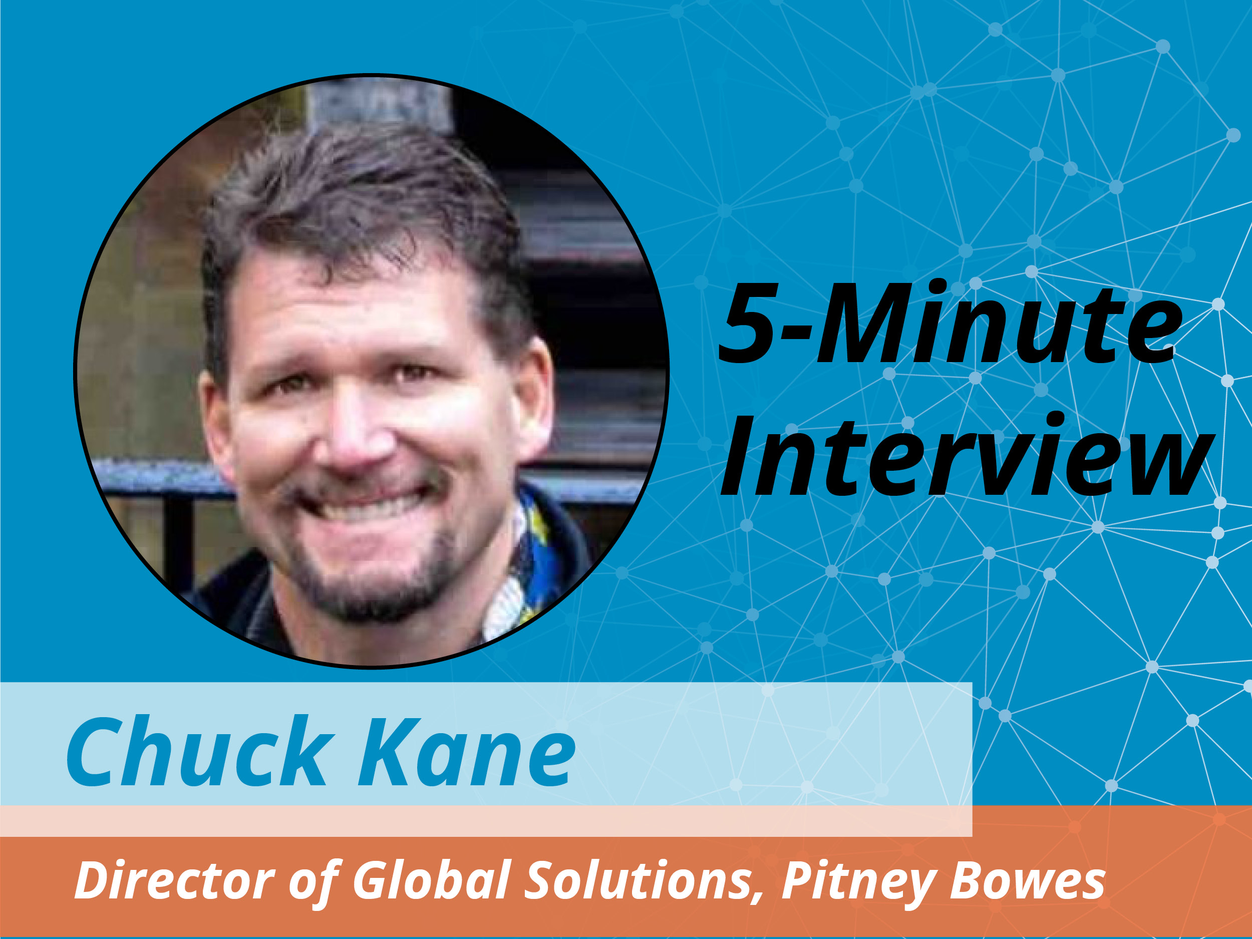 Catch this week's 5-Minute Interview with Chuck Kane, Director of Global Solutions at Pitney Bowes