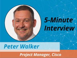 Catch this week's 5-Minute Interview with Peter Walker, Project Manager at Cisco