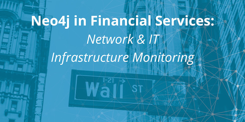 Learn about how Neo4j is used for network and IT infrastructure monitoring in financial services
