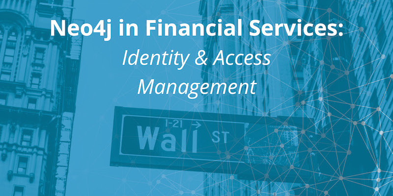 Learn about how Neo4j is used for identity and access management in the financial services sector