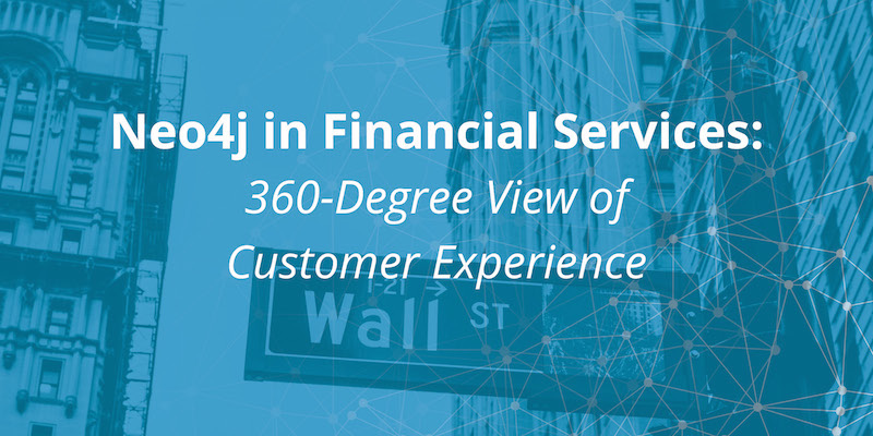 Learn about how Neo4j is used for a 360-view of customer experience in the financial services sector