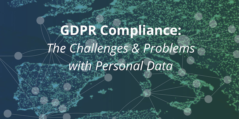 Learn about the complex challenges and problems of personal data when it comes to GDPR compliance
