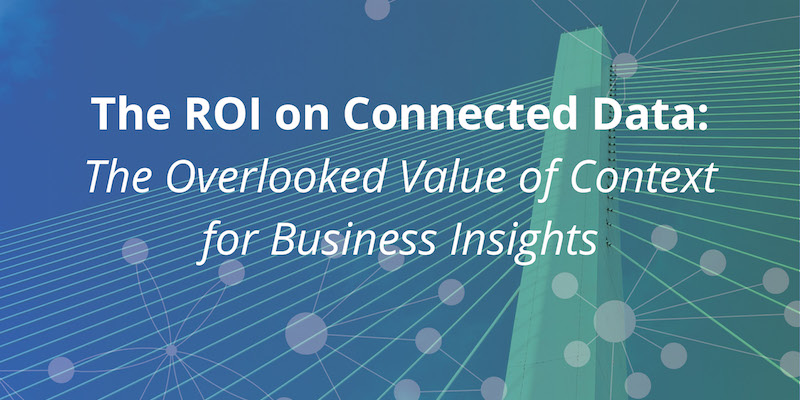 Learn why you need data context for business insights in this series on the ROI of connected data