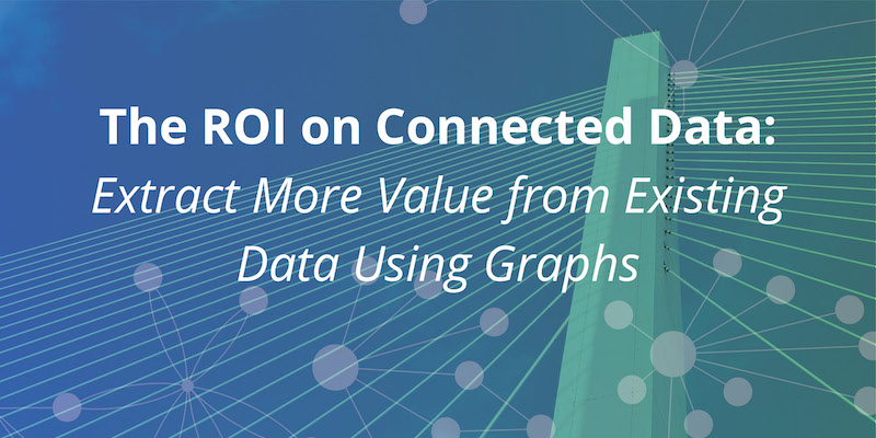 Learn how connected data helps you get increased value out of your big data with graph technology.