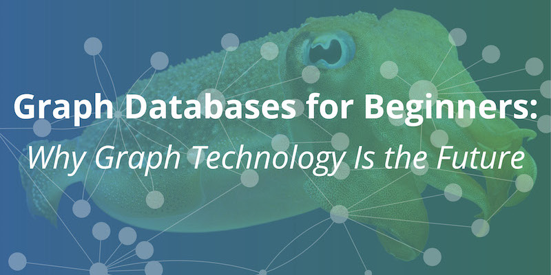 Graph Databases for Beginners: Why Graph Technology Is the