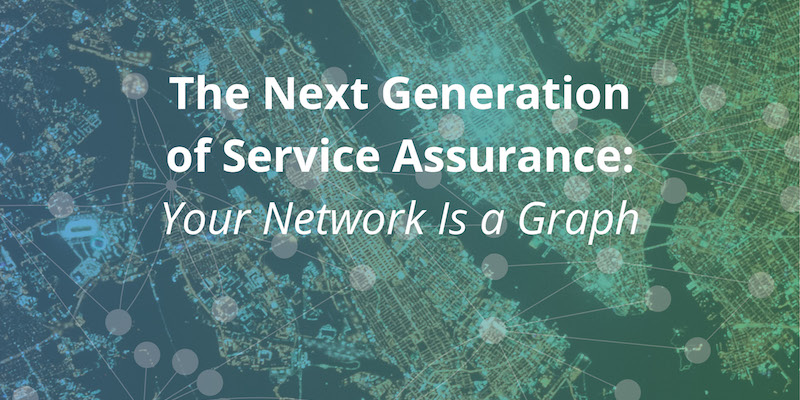 The next generation of service assurance, learn how your network is a graph.