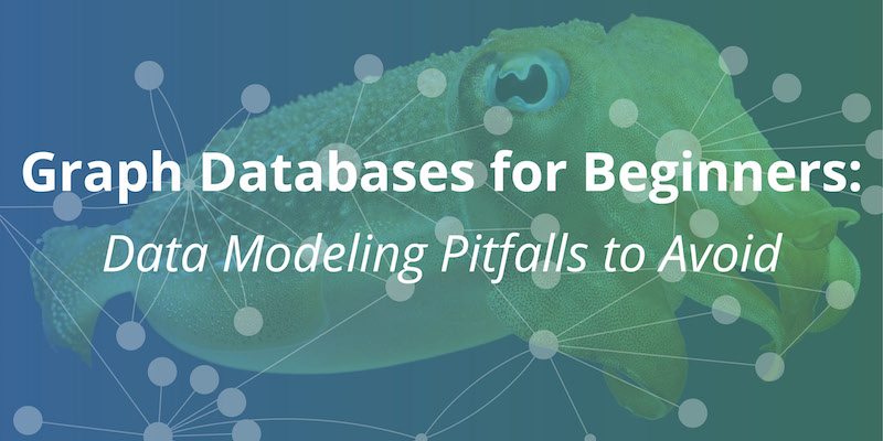 Learn how to avoid these common (but fatal) data modeling pitfalls when working with graph technology