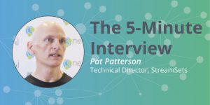 Check out this 5-minute interview with Pat Patterson, Technical Director at StreamSets.