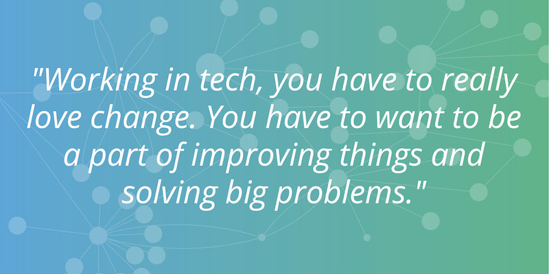 Working in tech, you have to really love change. You have to want to be part of improving things and solving big problems. -Denise Persson, Neo4j board member