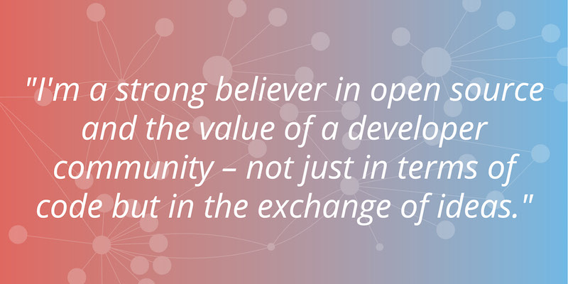 Quote: I'm a strong believer in open source and the value of a developer community -- not just in terms of code but in the exchange of ideas.