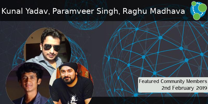 Kunal Yadav, Paramveer Singh, Raghu Madhava - This Week's Featured Community Member