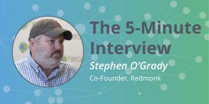Check out this 5-minute interview with Stephen O'Grade, Co-found of Redmonk.