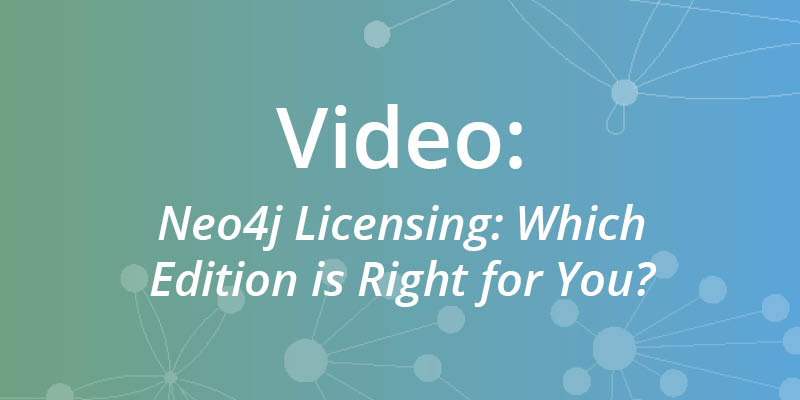 Watch this webinar on Neo4j licensing to find out which version would most benefit your enterprise.