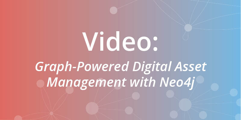 Watch this webinar on how a graph platform can improve your company's digital asset management