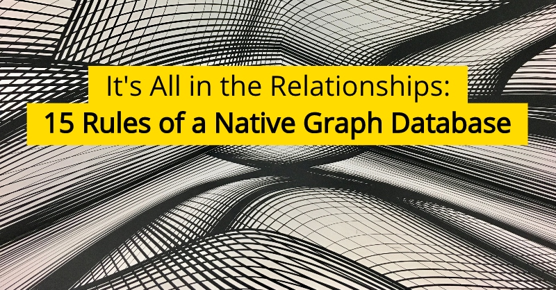 It's All in the Relationships: 15 Rules of a Native Graph Database