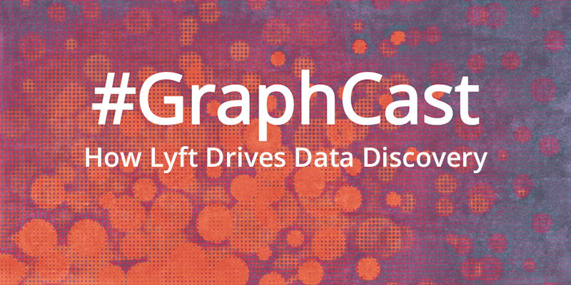 Catch this week's GraphCast: How Lyft Drives Data Discovery