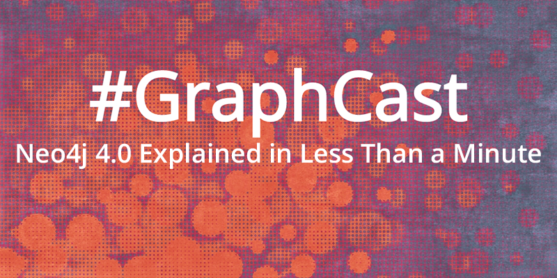 Catch this week's GraphCast: A quick explainer of the next-generation Neo4j 4.0 graph database.