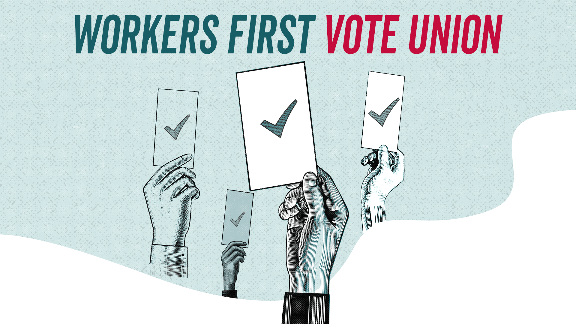 Workers First. Vote Union.