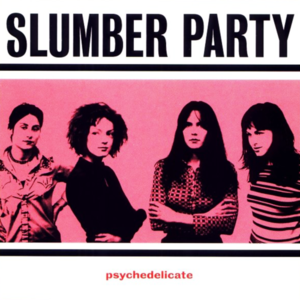 [DOWNLOAD] Slumber Party: Psychedelicate (320kbpsMP3) thumb