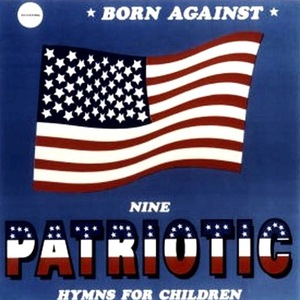 [DOWNLOAD] Born Against: 9 Patriotic Hymns For Children / Battle Hymns Of The Race War (320kbpsMP3) thumb