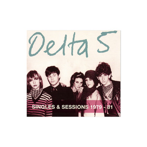 Delta 5: Singles & Sessions 1979-81 CD thumb