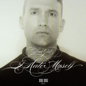 Xiu Xiu - Dear God, I Hate Myself CD | LP | DIGI thumb