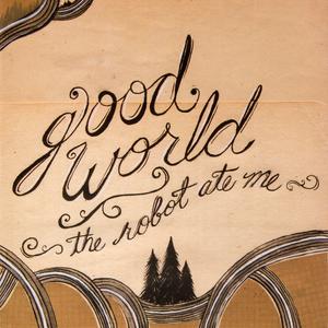 The Robot Ate Me - Good World CD | LP  thumb