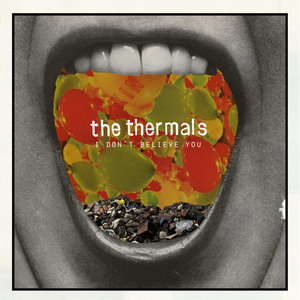 The Thermals - I Don't Believe You 7