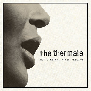 The Thermals - Not Like Any Other Feeling 7