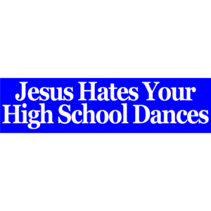 Jesus Hates Your High School Dances Bumper Sticker thumb