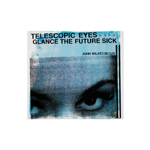 John Wilkes Booze: Telescoping Eyes Glance the Future Sick CD | LP thumb