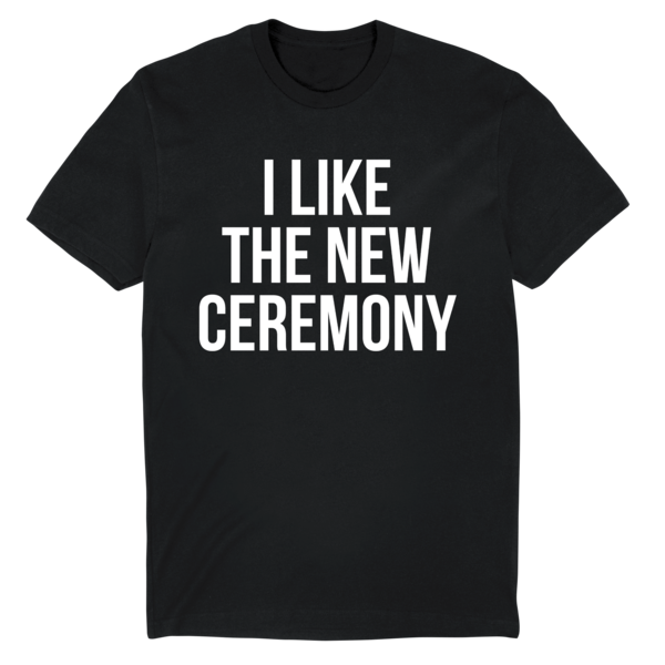[PRE-ORDER] I Like the New Ceremony Tee (Black) (Ships week of Dec. 11th, 2020) thumb