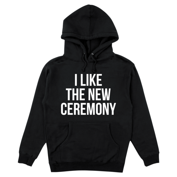 [PRE-ORDER] I Like the New Ceremony Hoodie (Black) (Ships week of Dec. 11th, 2020) thumb