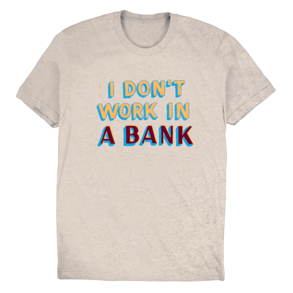 I Don't Work In A Bank T-Shirt thumb