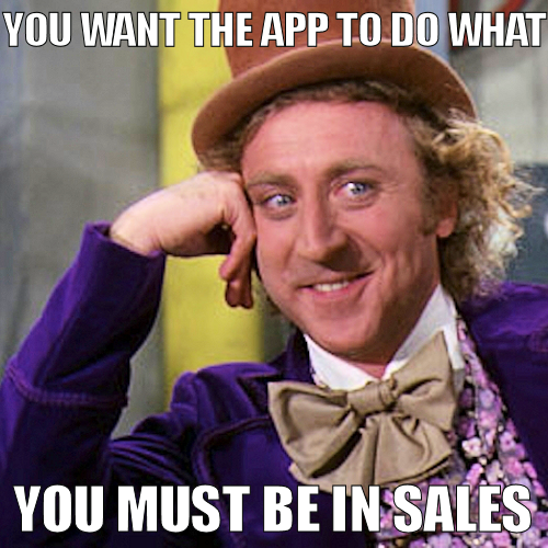 sales_meme sales meme you want the app to do what? developersteve