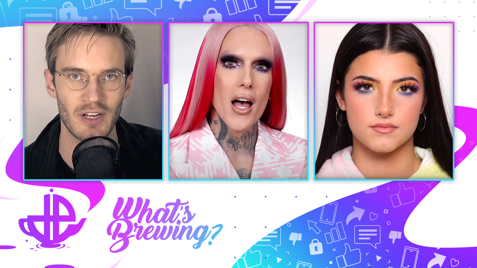 PewDiePie, Jeffree Star, and Charli D'Amelio are shown on the What's Brewing logo.
