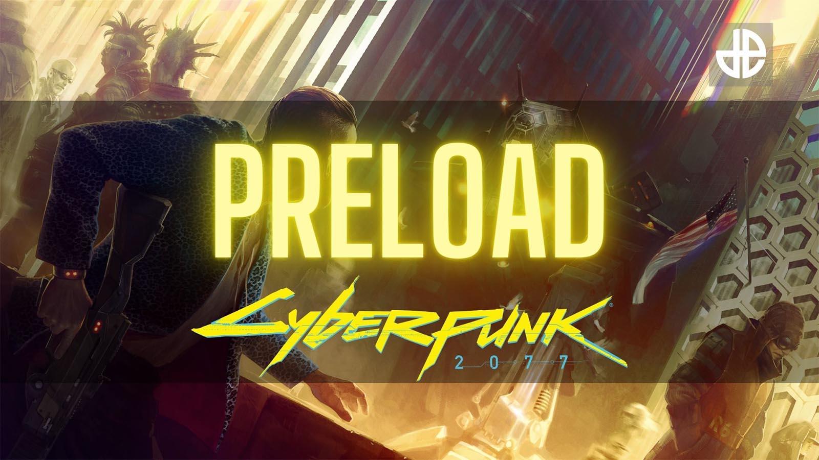 Cyberpunk 2077 preload guide