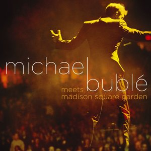 Michael Bublé Meets Madison Square Garden by Michael Bublé