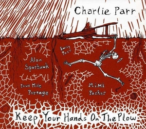 Keep Your Hands on the Plow by Charlie Parr