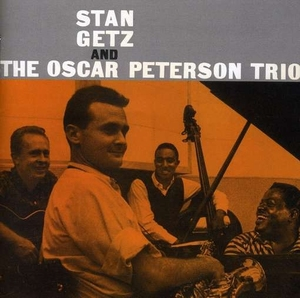 The Silver Collection: Stan Getz & The Oscar Peterson Trio by Stan Getz & The Oscar Peterson Trio